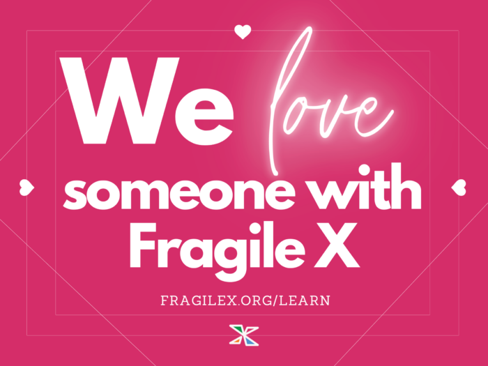 we love someone with Fragile X