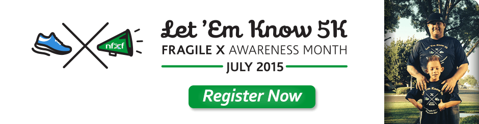 Let 'Em Know - Fragile X Awareness Month - July 2015