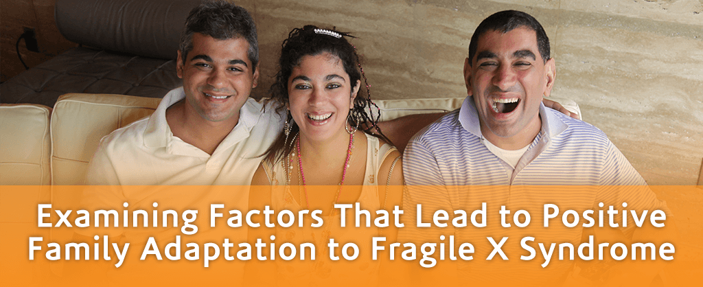 Examining Factors That Lead to Positive Family Adaptation to Fragile X Syndrome