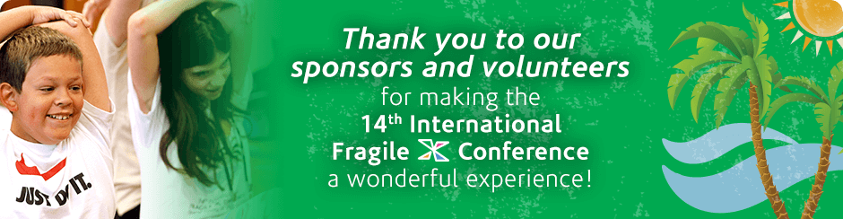 Thank you to our sponsors and volunteers for making the 14th International Fragile X Conference a wonderful experience!