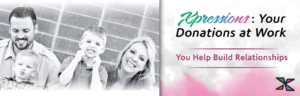 XPressions banner and logo stating: Your Donation at Work, You help build relationships
