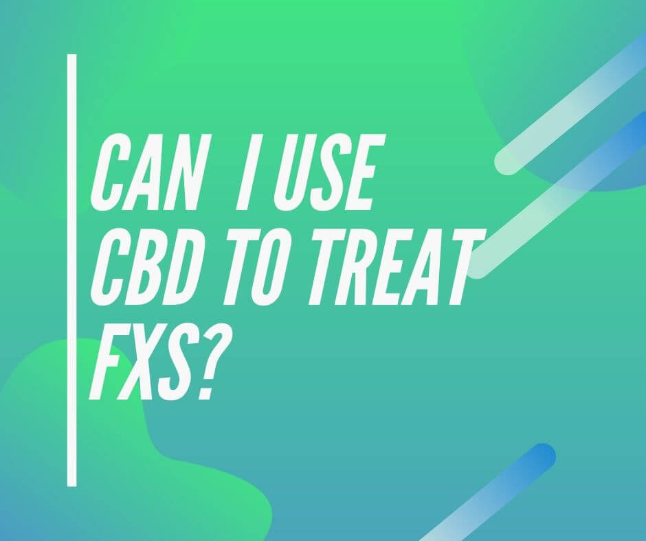 Can I Use CBD to Treat FXS