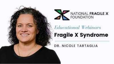 Educational Webinars Fragile X Syndrome Dr. Nicole Tartaglia