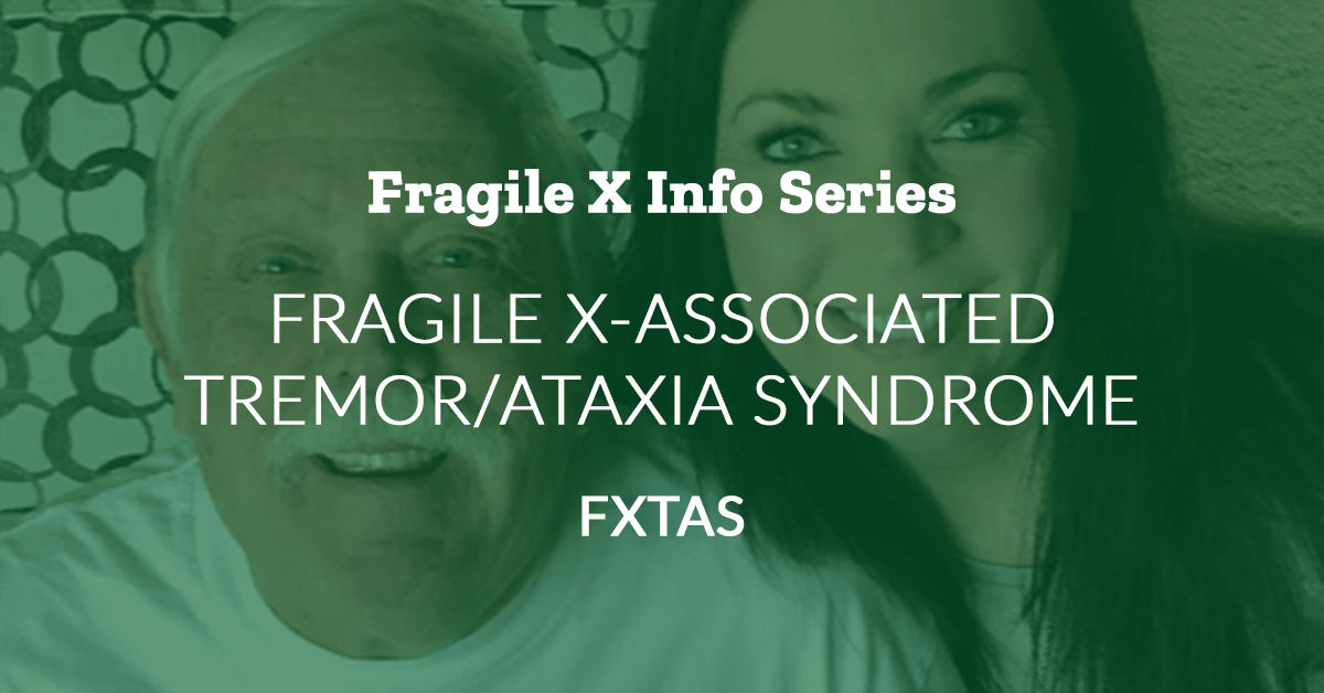 Fragile X Info Series: Fragile X-Associated Tremor/Ataxia Syndrome (FXTAS)
