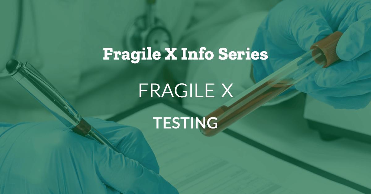 Fragile X Info Series: Fragile X: Testing