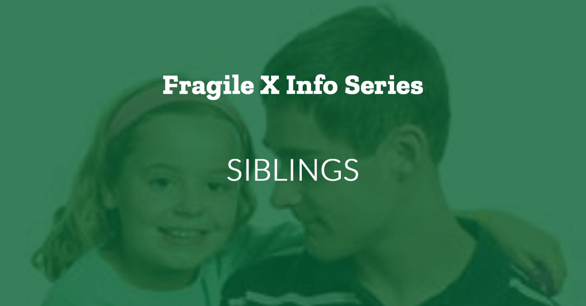 Fragile X Info Series: Siblings