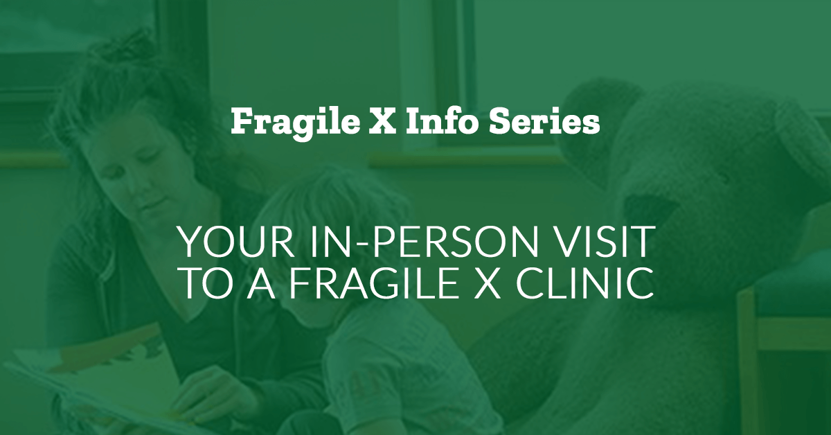 Fragile X Info Series: Your In-Person Visit to a Fragile X Clinic