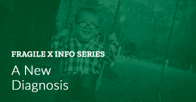 Fragile X Info Series: Newly Diagnosed