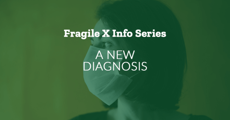 Fragile X Info Series: Fragile X Syndrome: Getting a New Diagnosis