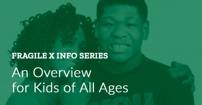 Fragile X Info Series: Fragile X Syndrome: For Kids of All Ages