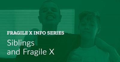 Fragile X Info Series: Siblings