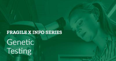 Fragile X Info Series: Testing