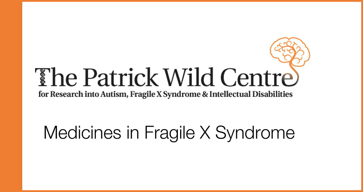 The Patrick Wild Centre: Medicines in Fragile X Syndrome